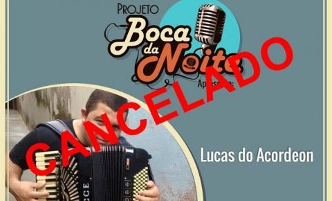 ATENÇÃO: Projeto Boca da Noite dessa sexta com apresentação do músico Lucas do Acordeon é cancelado