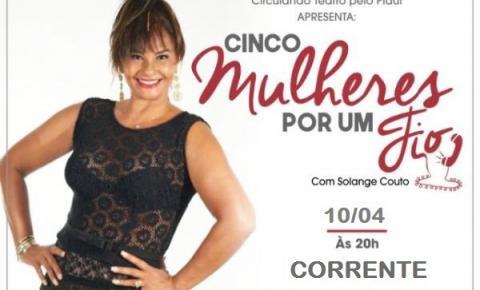 """Atriz Solange Couto apresentará a comédia """"Cinco mulheres por um fio"""" em Corrente na próxima terça (10)"""