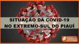 Confira a situação da Covid-19 nos municípios do Extremo-Sul do Piauí em 27 de maio