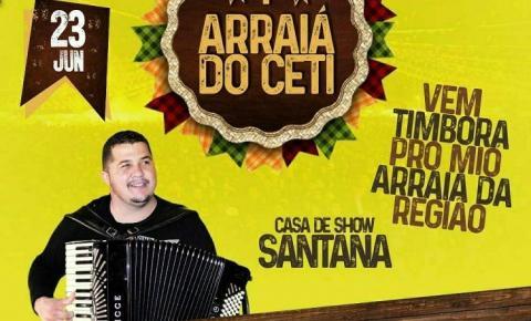 Hoje tem Arraiá do CETI na Casa de Show Santana