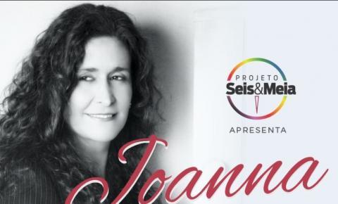 Joana é a próxima atração do Projeto Seis e Meia em Corrente