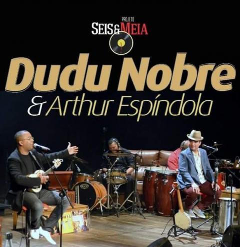 Seis e Meia une os sambistas Dudu Nobre e Arthur Espíndola na Casa da Cultura em Corrente